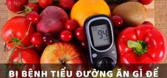 Bị bệnh tiểu đường ăn gì để nhanh khỏi?