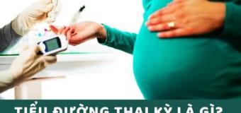 Tiểu đường thai kỳ là gì và nguy hiểm như thế nào?